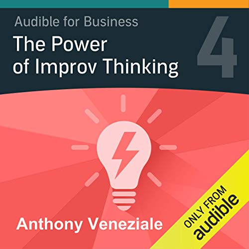 The Power of Improv Thinking: Part Four Audiobook By Anthony Veneziale cover art