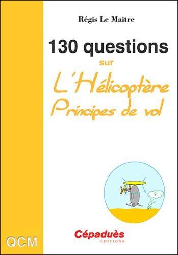 130 Questions sur l'Hélicoptère. Principes de vol