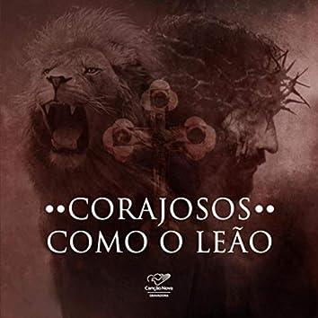 Corajosos Como o Leão