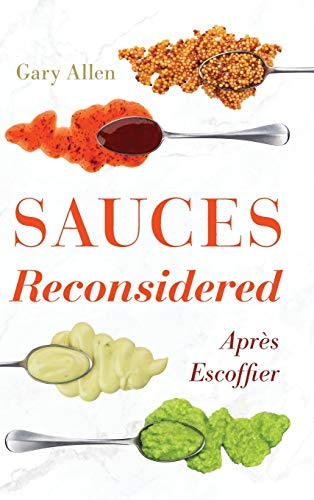 Sauces Reconsidered: Après Escoffier (Rowman & Littlefield Studies in Food and Gastronomy)