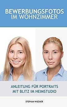 Bewerbungsfotos im Wohnzimmer: Anleitung für Portraits mit Blitz im Heimstudio von [Stephan Wiesner]