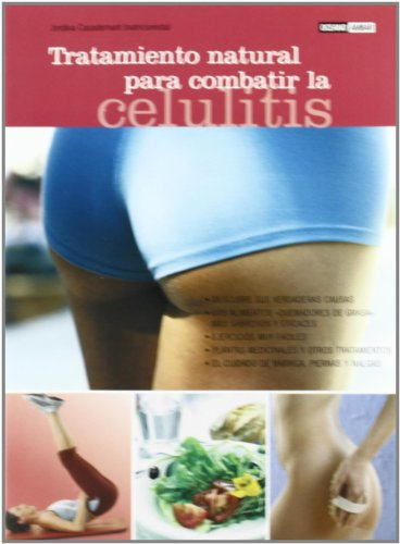 Tratamiento natural para combatir la celulitis: Barriga, piernas y nalgas en plena forma (Salud y vida natural)