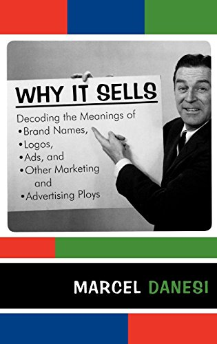 Why It Sells: Decoding the Meanings of Brand Names, Logos, Ads, and Other Marketing and Advertising Ploys (The R&L Series in Mass Communication)
