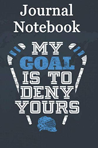 Journal Notebook, Composition Notebook: Funny Hockey Goalie My Goal Is To Deny Yours Size 6'' x 9'' x 100 Pages, Soft Cover, Matte Finish; perfect for creative writing, doodling, and more!