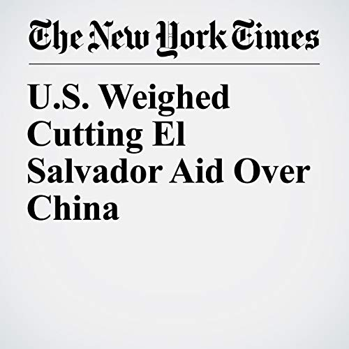 U.S. Weighed Cutting El Salvador Aid Over China copertina