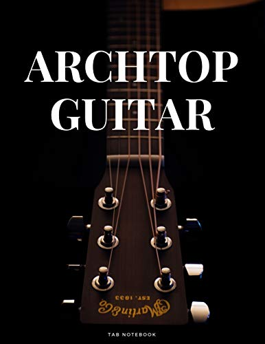 Archtop Guitar Tab Notebook: Blank 6 String Guitar Tablature Music Notebook For Guitarists Musicians and Songwriters (8.5