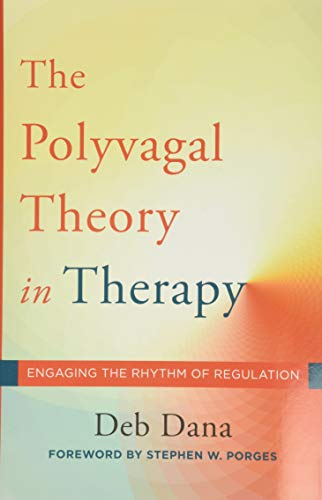 The Polyvagal Theory in Therapy: Engaging the Rhythm of Regulation (Norton Series on Interpersonal N
