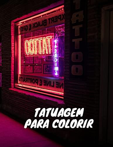 Tatuagem para colorir: um livro para colorir para adultos com desenhos de tatuagem incríveis, sexy e relaxantes para homens e mulheres