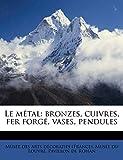 Le Metal: Bronzes, Cuivres, Fer Forge, Vases, Pendules