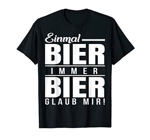 Einmal Bier immer Bier glaub mir! T-Shirt