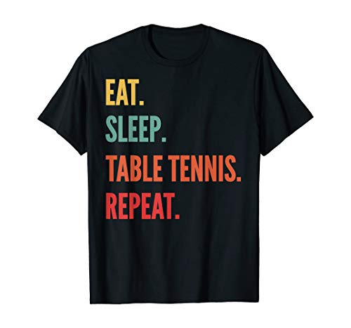 Funny Table Tennis Gift, Eat Sleep Repeat T-Shirt | for Men Women Comfortable Fit Wearable Anywhere, In Sizes S-5xl