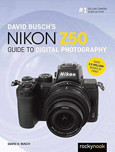 David Busch's Nikon Z50 Guide to Digital Photography (The David Busch Camera Guide Series)