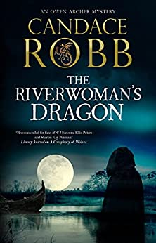 The Riverwoman's Dragon (An Owen Archer mystery Book 13) by [Candace Robb]