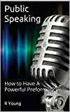 Public Speaking: How to Have A Powerful Preformance (English Edition)