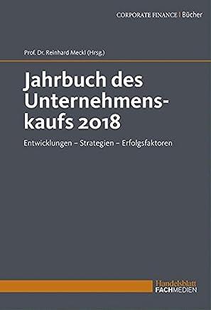 Jahrbuch des Unternehmenskaufs 2018: Entwicklungen � Strategien � Erfolgsfaktoren : B�cher