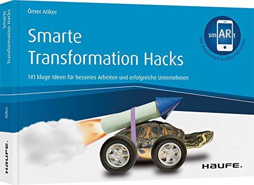 Smarte Transformation Hacks - inkl. Augmented-Reality-App: 141 kluge Ideen für besseres Arbeiten und effiziente Unternehmen (Haufe Fachbuch)