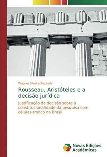 Rousseau, Aristóteles e a decisão jurídica: Justificação da decisão sobre a constitucionalidade da pesquisa com células-tronco no Brasil (Portuguese Edition)