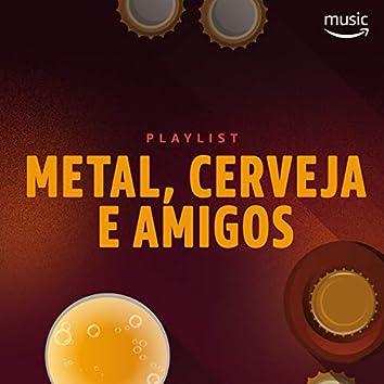 Metal, cerveja e amigos