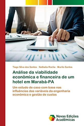Análise da viabilidade econômica e financeira de um hotel em Marabá-PA: Um estudo de caso com base nas influências das variáveis da engenharia econômica e gestão de custos (Portuguese Edition)