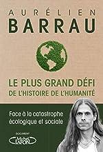 Le plus grand défi de l'histoire de l'humanité - Face à la catastrophe écologique et sociale d'Aurelien Barrau