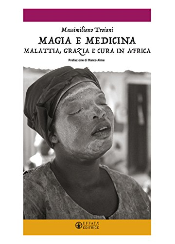 Magia e medicina. Malattia, grazia e cura in Africa. Ediz. illustrata