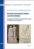 Deutsch-chinesische Helden Und Anti-helden: Strategien Der Heroisierung Und Deheroisierung in Interkultureller Perspektive