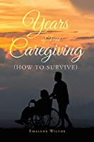 Years of Free Caregiving: (How to Survive)