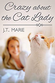 Crazy about the Cat Lady by [J.T. Marie]
