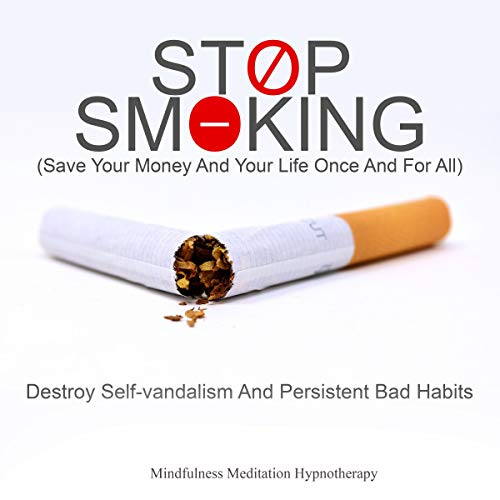Stop Smoking (Saving Your Money and Your Life Once and for All): Destroy Self-Vandalism and Persistent Bad Habits by Discovering Better Fulfillment and Self-Love Through Meditation and Hypnosis audiobook cover art