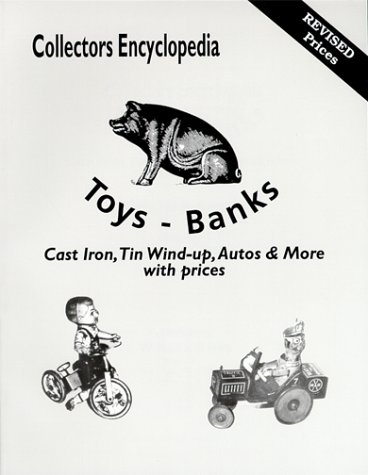 Collectors Encyclopedia Toys-Banks: Cast Iron, Tin Wind-Up, Autos & More With Prices