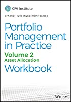 Portfolio Management in Practice, Volume 2: Asset Allocation Workbook (CFA Institute Investment Series)