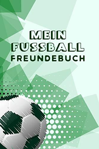 Mein Fussball Freundebuch: Freundschaftsbuch - Poesiealbum - Fussball - Fußballer - Fussbalfan - Fußballspieler. Geschenk für Kindergarten, ... 110 Seiten für Kinder, Freunde & Familie.