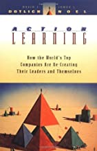 Action Learning: How the World's Top Companies are Re-Creating Their Leaders and Themselves by David L. Dotlich (1998-04-16)