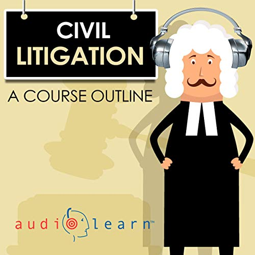 Civil Litigation AudioLearn - A Course Outline audiobook cover art