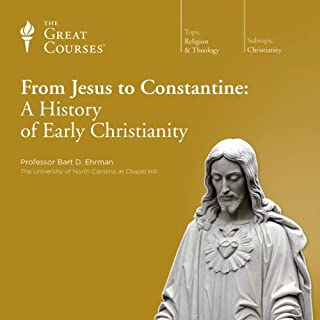 From Jesus to Constantine: A History of Early Christianity                   Written by:                                                                                                                                 Bart D. Ehrman,                                                                                        The Great Courses                               Narrated by:                                                                                                                                 Bart D. Ehrman                      Length: 12 hrs and 21 mins     4 ratings     Overall 4.3