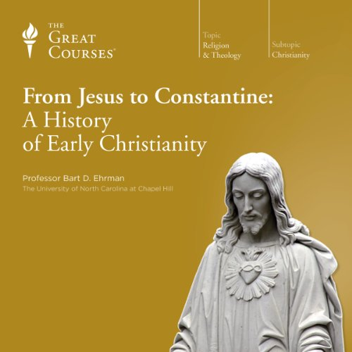 Couverture de From Jesus to Constantine: A History of Early Christianity