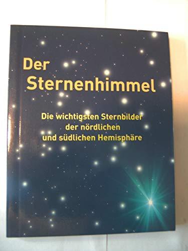 Der Sternenhimmel - Die wichtigsten Sternbilder der nördlichen und südlichen Hemisphäre