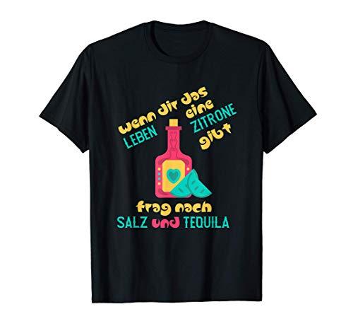 Das Leben gibt dir eine Zitrone frag nach Salz & Tequila T-Shirt