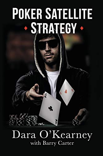 Poker Satellite Strategy: How to qualify for the main events of high stakes live and online poker tournaments: How to qualify for the main events of live and online high stakes poker tournaments
