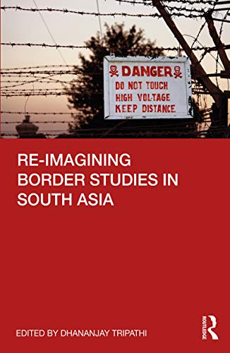 Re-imagining Border Studies in South Asia (English Edition)