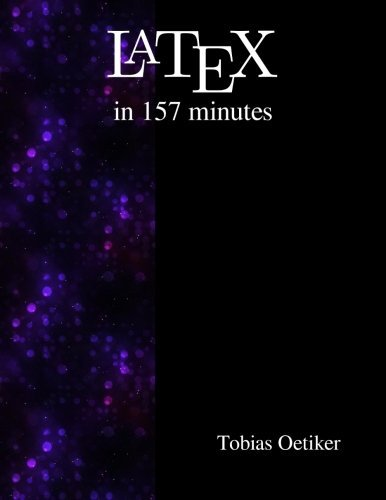 Latex in 157 minutes: The (Not So) Short Introduction to Latex by Tobias Oetiker (2015-08-19)