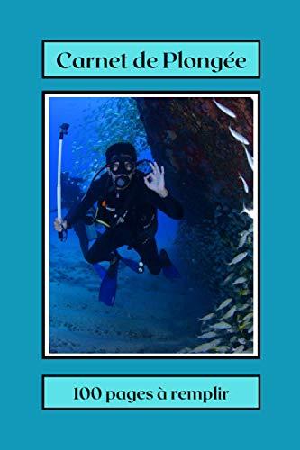 Carnet de Plongée: en mer,sous marine,eaux douces, journal de plongée, pour débutants, intermédiaires , expérimentés 100 fiches à remplir, format 6 x ... à offrir pour les fêtes et anniversaires.