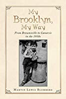 My Brooklyn, My Way: From Brownsville to Canarsie in the 1950s