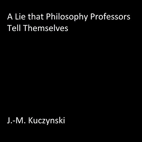 A Lie that Philosophy Professors Tell Themselves audiobook cover art