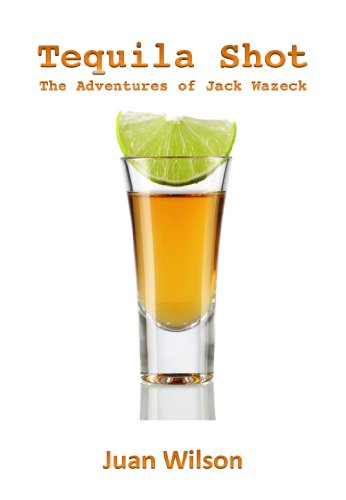 Tequila Shot (The Adventures of Jack Wazeck Book 2) (English Edition)