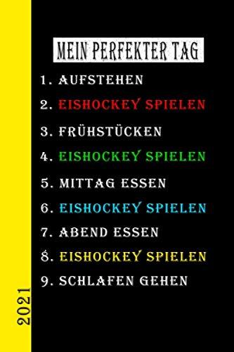 Mein Perfekter Tag 2021 Eishockey Spielen: Mein Kalender für den perfekten Tag ist ein lustiges, cooles Geschenk für 2021. Als Terminplaner oder ... auch als Hausaufgabenheft zu nutzen. Deutsch