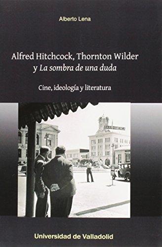 Alfred Hitchcock, Thornton Wilder Y La Sombra De Una Duda (