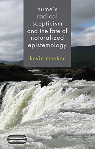 Hume's Radical Scepticism and the Fate of Naturalized Epistemology (Palgrave Innovations in Philosophy)