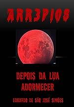 Arr3pios - Depois da Lua Adormecer (Portuguese Edition)