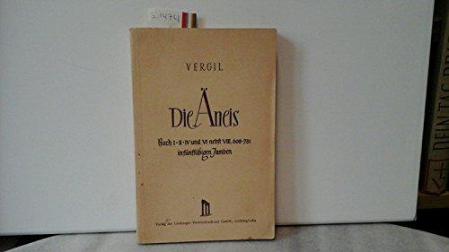 Die Äneis. Buch I, II, IV und VI nebst VIII, 608-731. In fünffüßigen Jamben.